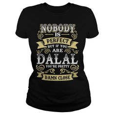 DALAL shirt  Nobody is perfect But if you are DALAL youre pretty damn close  DALAL Tee Shirt DALAL Hoodie DALAL Family DALAL Tee DALAL Name #gift #ideas #Popular #Everything #Videos #Shop #Animals #pets #Architecture #Art #Cars #motorcycles #Celebrities #DIY #crafts #Design #Education #Entertainment #Food #drink #Gardening #Geek #Hair #beauty #Health #fitness #History #Holidays #events #Home decor #Humor #Illustrations #posters #Kids #parenting #Men #Outdoors #Photography #Products #Quotes…