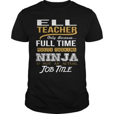[New last name t shirt] ELL TEACHER  NINJA WHITE  Shirt design 2017  ELL TEACHER  NINJA WHITE  Tshirt Guys Lady Hodie  TAG FRIEND SHARE and Get Discount Today Order now before we SELL OUT  Camping a head teacher ninja white