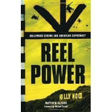 Reel Power: Hollywood Cinema and American Supremacy by Matthew Alford - M 20 ALF
