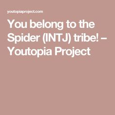You belong to the Spider (INTJ) tribe! – Youtopia Project