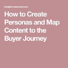 How to Create Personas and Map Content to the Buyer Journey