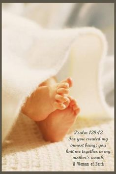(Psalm 139:13) For you created my inmost being; you knit me together in my mother's womb.