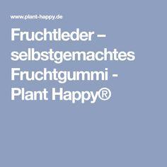 Fruchtleder – selbstgemachtes Fruchtgummi - Plant Happy®