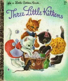 The Three Little Kittens  | Little Golden Books  | http://media-cache-ak0.pinimg.com/736x/92/59/36/925936fab797c052ab421947b0e991c9.jpg
