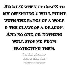 A mother's love ~ I will always protect my children. All my children. No favourites. Daughter Quotes, Mother Quotes, Mom Quotes, Quotes For Kids, Great Quotes, Life Quotes, Inspirational Quotes, Quotes Children, Mama Bear Quotes