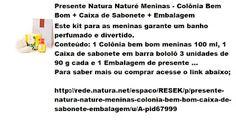 Rede Natura Espaco Resek: Presente Natura Naturé Meninas - Colônia Bem Bom +...