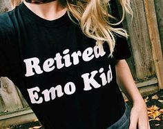 retired emo kid, tumblr shirt, hipster, grunge, instagram, shirt with sayings, slogan, funny shirts, aesthetic, pinterest