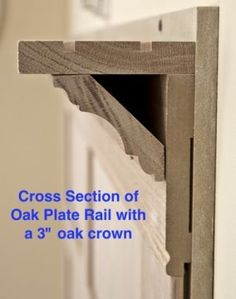 Another pinner wrote: Red Oak Plate Rail, x by 8 feet long. Used along with either a small crown or bracket ordered separately. The rail has 2 groves cut into it so that plates won't roll off the shelf.