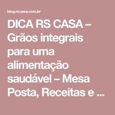 DICA RS CASA – Grãos integrais para uma alimentação saudável – Mesa Posta, Receitas e Lista de Presentes | RS Casa