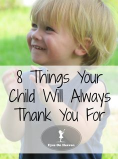 8 Things Your Child Will Always Be Grateful For - Eyes On Heaven