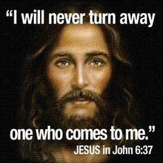 Todo o que o Pai me dá virá a mim; e o que vem a mim de maneira nenhuma o lançarei fora.  João 6:37