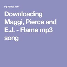 Downloading Maggi, Pierce and E.J. - Flame mp3 song