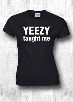 Yeezy taught me funny tshirts  kanye 2020 by FourSeasonsTshirt