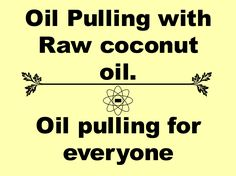 Oil pulling for Everyone - How to - Help - FAQ's - Info - Coconut oil ...... Oil Pulling: For beginners/everyone ~Coconut oil, Colloidal silver, Essential oils & Tips/FAQ's/Info