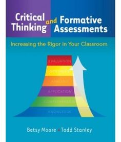 Critical Thinking and Formative Assessments: Increasing the Rigor in Your Classroom