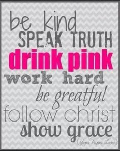 Be Kind, Speak Truth, Drink Pink...  Silver Ambassador #430203