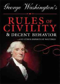 Read this list...Rules for Civility: 14-Year-Old George Washington's 110 Commandments for Cultivating Character | Brain Pickings
