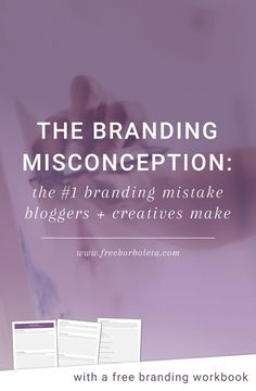The Branding Misconception: the #1 branding mistake bloggers + creatives make [with a free branding workbook]