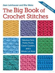 The Big Book of Crochet Stitches: Fabulous Fans, Pretty Picots, Clever ... - Rita Weiss, Jean Leinhauser - Google Books