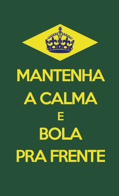 """In Brazilian Portuguese, the slogan translates as """"Keep calm and keep your head up! Learn To Speak Portuguese, Learn Brazilian Portuguese, Portuguese Lessons, Portuguese Culture, Brazil Wallpaper, Common Quotes, Portuguese Language, Keep Calm Quotes, School Colors"""