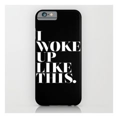 Society6 I Woke Up Like This iPhone & iPod Case ($35) ❤ liked on Polyvore featuring accessories, tech accessories, phone cases, phone, phonecases, electronics and iphone & ipod cases