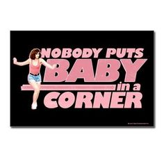 nobody puts baby in the corner - Google Search