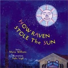 How Raven Stole the Sun (Tales of the People), - Indigenous & First Nations Kids Books - Strong Nations Native American History, American Indians, Native American Legends, Touching Spirit Bear, National Museum, First Nations, Social Studies, Art Lessons, Raven