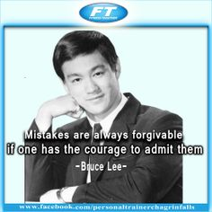 Mistakes are always forgivable, if one has the courage to admit them - Bruce Lee