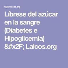 Líbrese del azúcar en la sangre (Diabetes e Hipoglicemia) / Laicos.org