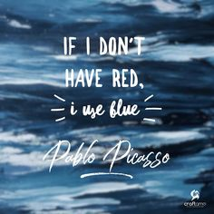 If I don't have red, I use blue - Pablo Picasso 🎨👨🎨 #creativequotes #artquotes #pablopicasso #craftamo