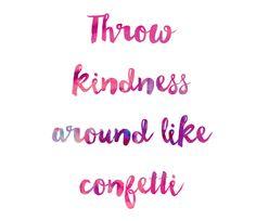 Throw Kindness Around Like Confetti - Weekly Inspiration