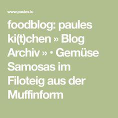 foodblog: paules ki(t)chen » Blog Archiv » • Gemüse Samosas im Filoteig aus der Muffinform