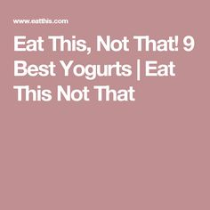 Eat This, Not That! 9 Best Yogurts   Eat This Not That