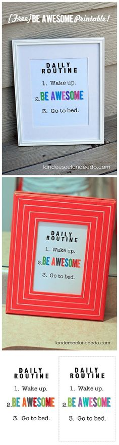 """DAILY ROUTINE: BE AWESOME! Fun FREE Printable ready to frame in your choice of color scheme. """" 1. Wake Up 2. BE AWESOME 3. Go to bed """""""
