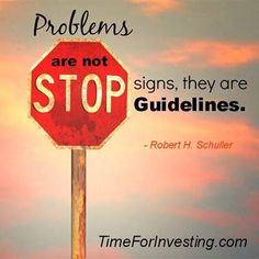 Motivational quote: Problems are not stop signs, they are guidelines. - Robert H. Schuller