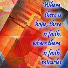 where there is faith, there is miracles.