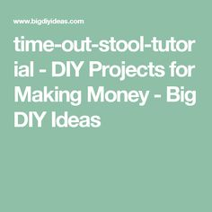 time-out-stool-tutorial - DIY Projects for Making Money - Big DIY Ideas