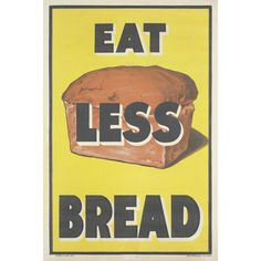 Produced in 1917 at the height of the German U-boat campaign, which threatened to bring Britain to her knees, Eat Less Bread was a blunt demand for the public to exercise moderation in consumption of dwindling grain stocks. Produced during the First World © IWM (Art.IWM PST 6564)