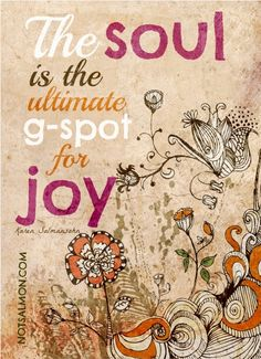 """#Blog CLICK THE POSTER to read  """"The soul is the ultimate g-spot for joy!"""""""