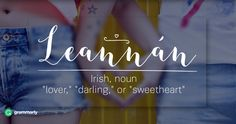Irish Gaelic for: Lover, Darling, Sweetheart