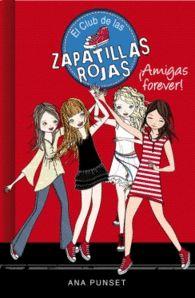 AMIGAS FOREVER de Ana Punset - El club de las zapatillas rojas
