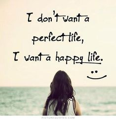 I don't want a perfect life, i want ahappylife. #PictureQuotes