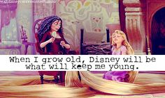 """When I grow old, Disney will be what will keep me young""."