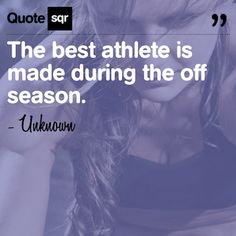 The best athlete is made during the off season. .  - Unknown #quotesqr