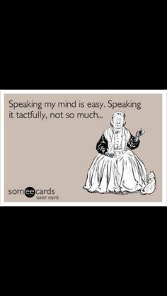 Speaking my mind is easy.  Extrovert unfiltered