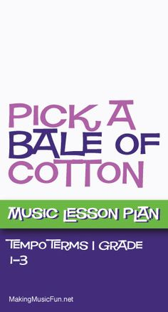 Pick a Bale of Cotton (Tempo Terms) | Free Music Lesson Plan - http://www.makingmusicfun.net/htm/f_mmf_music_library/pick-a-bale-of-cotton-music-lesson-on-tempo-terms.htm