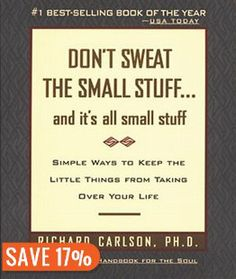 Don't Sweat The Small Stuff And It's All Small Stuff: Simple Ways To Keep The Little Things From Taking Over Your Life Book by Richard Carlson