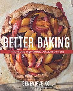 Better Baking: Wholesome Ingredients, Delicious Desserts: Amazon.de: Genevieve Ko: Fremdsprachige Bücher