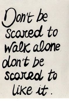 don't be scared to walk alone   Oh So Lovely Obsessions