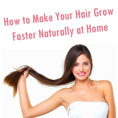 How to Make Your Hair Grow Faster Naturally at Home.